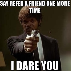 I Dare you Refer a Friend