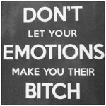 Your Emotions could make you a bitch
