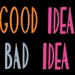 It's for another good idea, bad idea